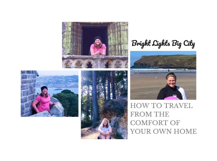 How to 'travel' from the comfort of your ownhome